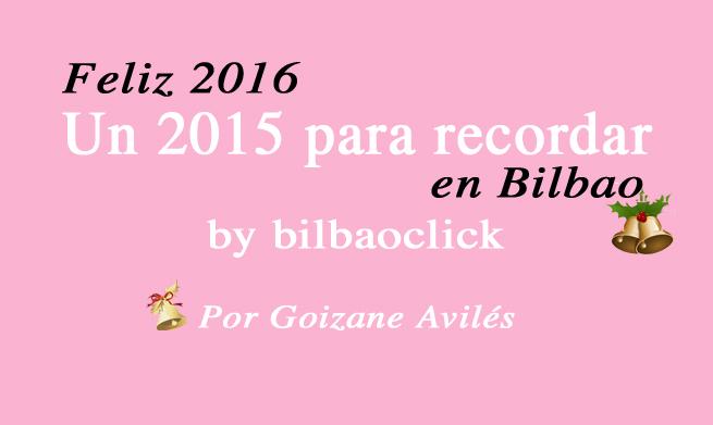 Un 2015 para recordar bilbao bilbaoclick