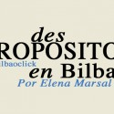 Despropósitos elena marsal cronica bilbao bilbaoclick