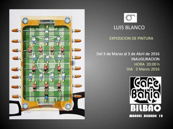 DEl 3 de Marzo al 3 de Abril disfruta de la inauguración de la  exposición de pintura de Luis Blanco en Café Bahia Bilbao.